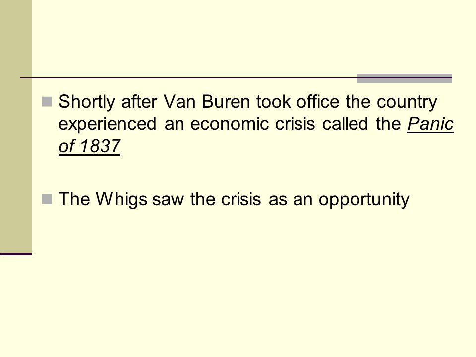 Shortly after Van Buren took office the country experienced an economic crisis called the Panic of 1837