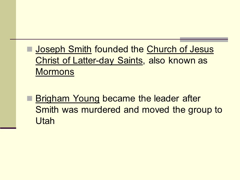 Joseph Smith founded the Church of Jesus Christ of Latter-day Saints, also known as Mormons