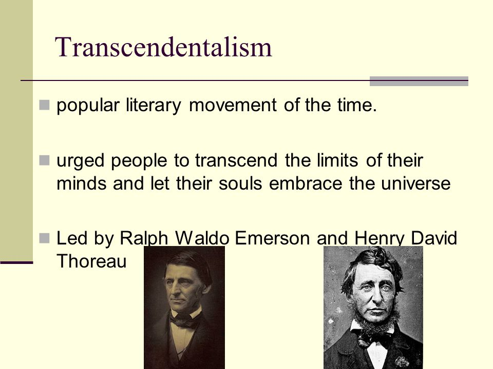 Transcendentalism popular literary movement of the time.