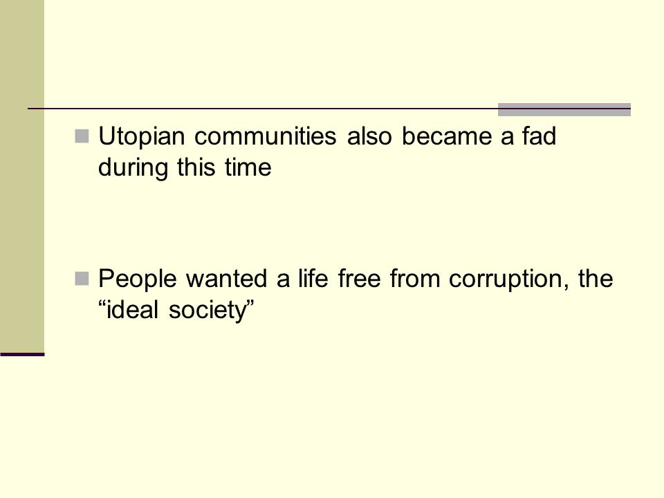 Utopian communities also became a fad during this time