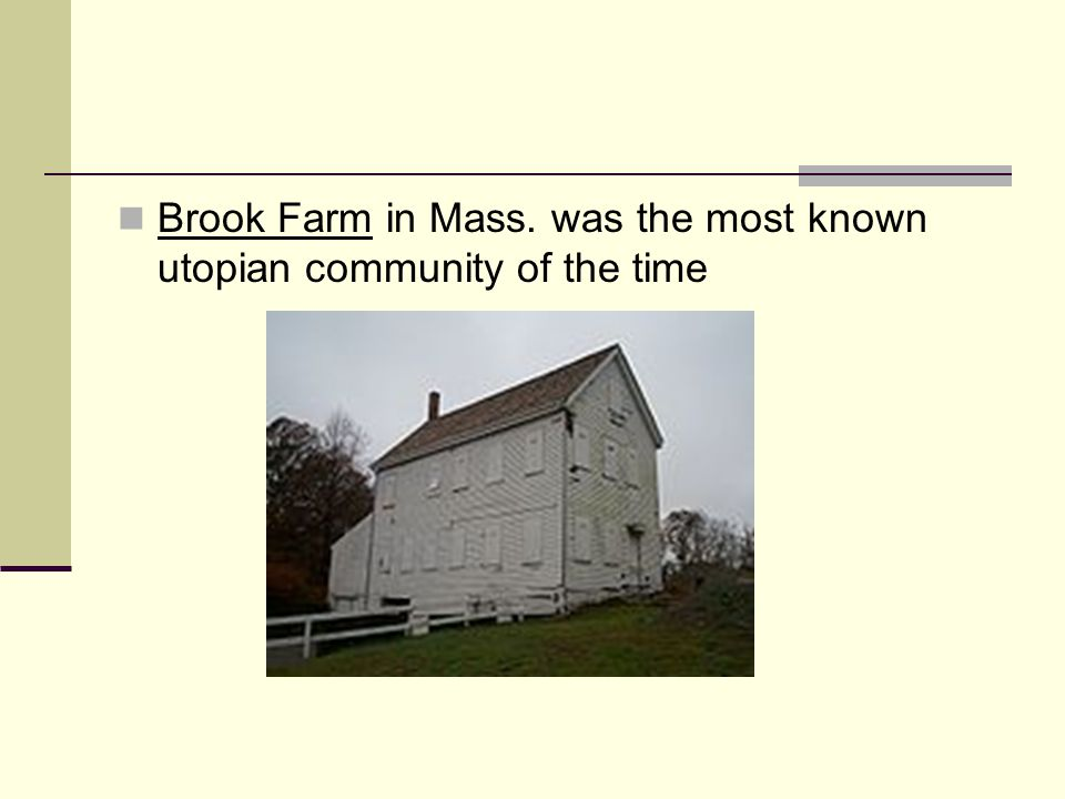 Brook Farm in Mass. was the most known utopian community of the time
