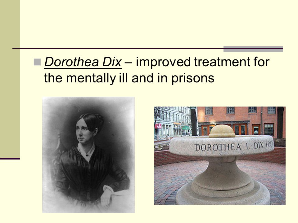 Dorothea Dix – improved treatment for the mentally ill and in prisons
