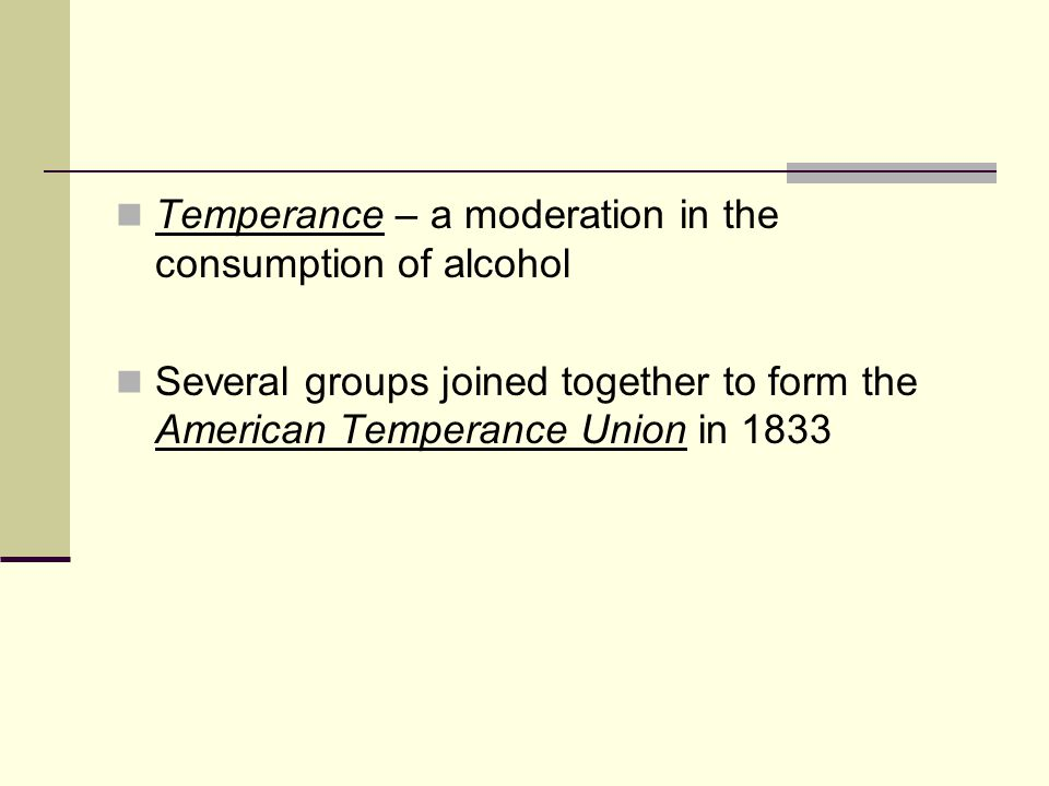 Temperance – a moderation in the consumption of alcohol