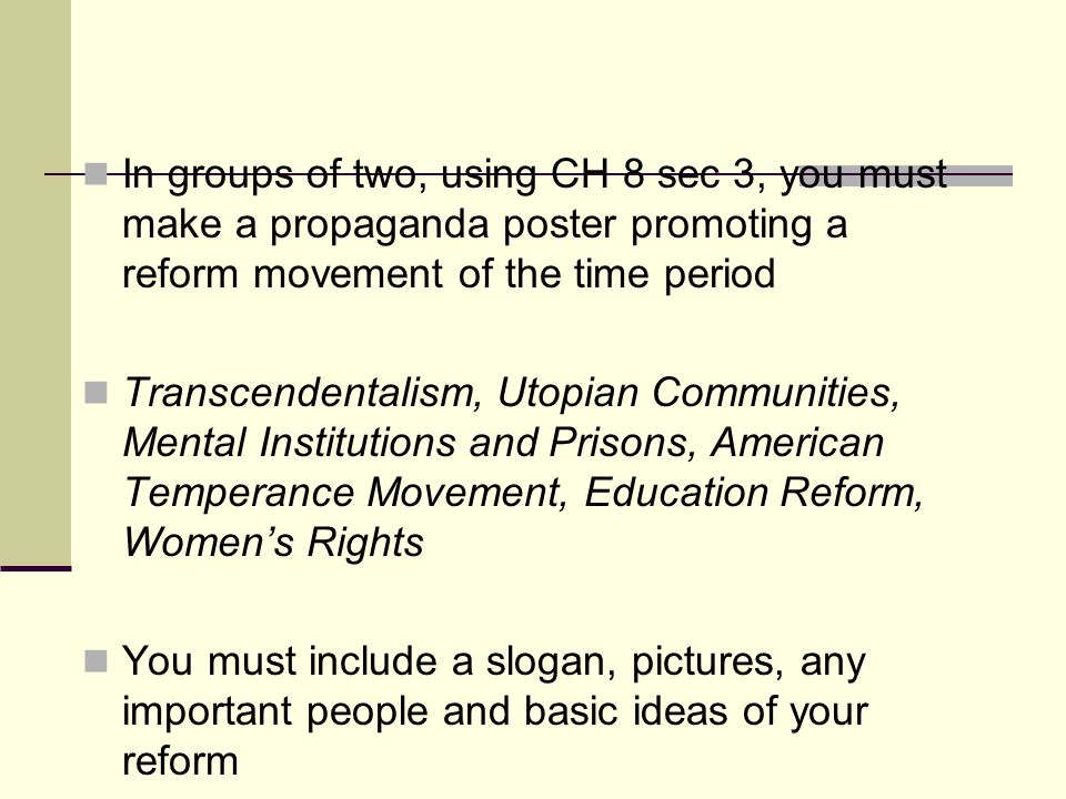 In groups of two, using CH 8 sec 3, you must make a propaganda poster promoting a reform movement of the time period