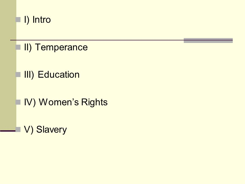 I) Intro II) Temperance III) Education IV) Women's Rights V) Slavery