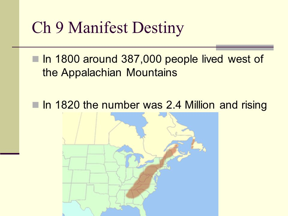 Ch 9 Manifest Destiny In 1800 around 387,000 people lived west of the Appalachian Mountains.
