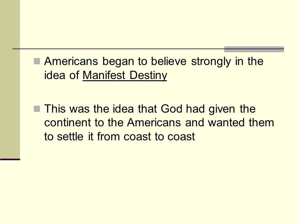 Americans began to believe strongly in the idea of Manifest Destiny