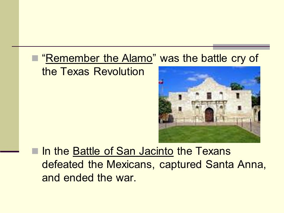 Remember the Alamo was the battle cry of the Texas Revolution