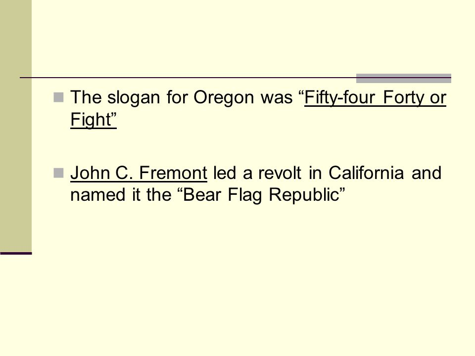 The slogan for Oregon was Fifty-four Forty or Fight