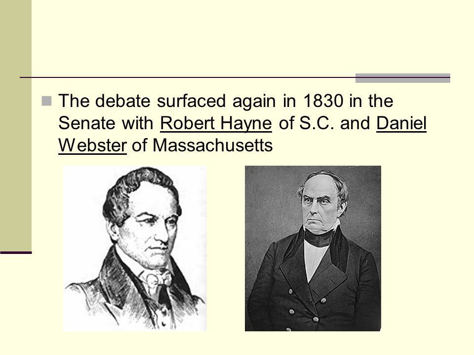 The debate surfaced again in 1830 in the Senate with Robert Hayne of S