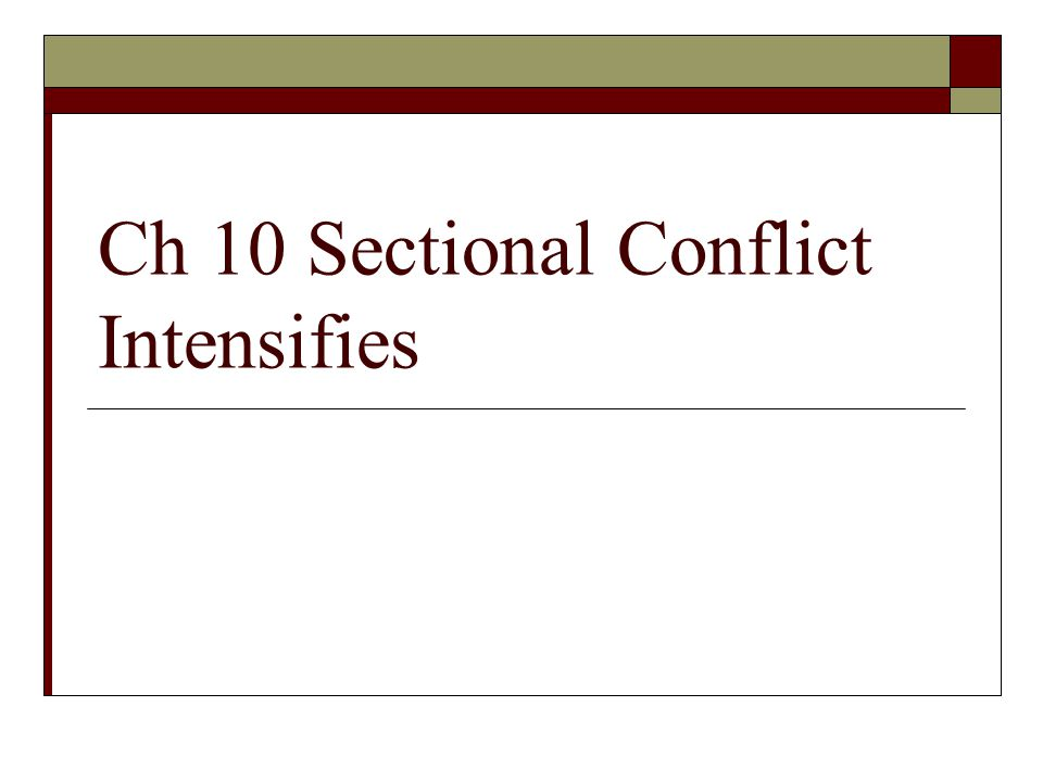 Ch 10 Sectional Conflict Intensifies
