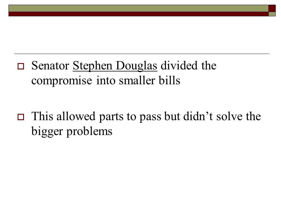 Senator Stephen Douglas divided the compromise into smaller bills