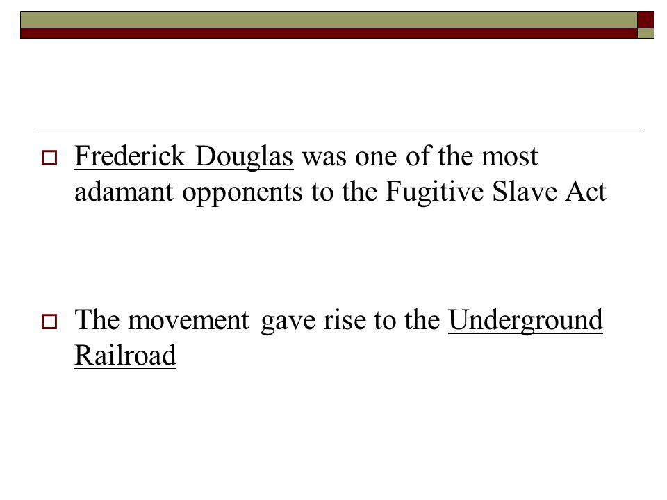 Frederick Douglas was one of the most adamant opponents to the Fugitive Slave Act