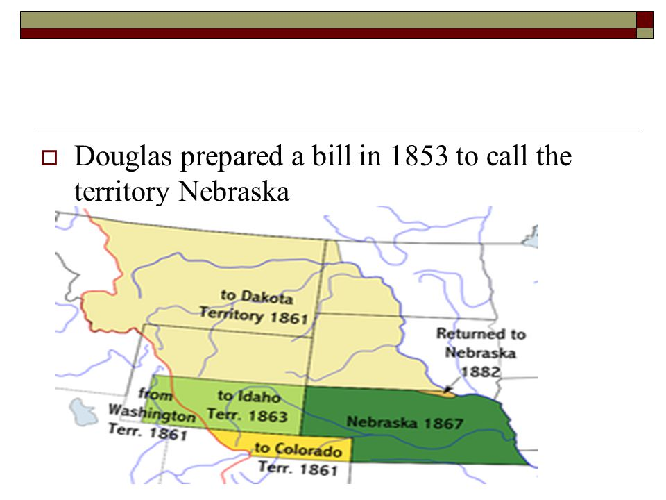 Douglas prepared a bill in 1853 to call the territory Nebraska