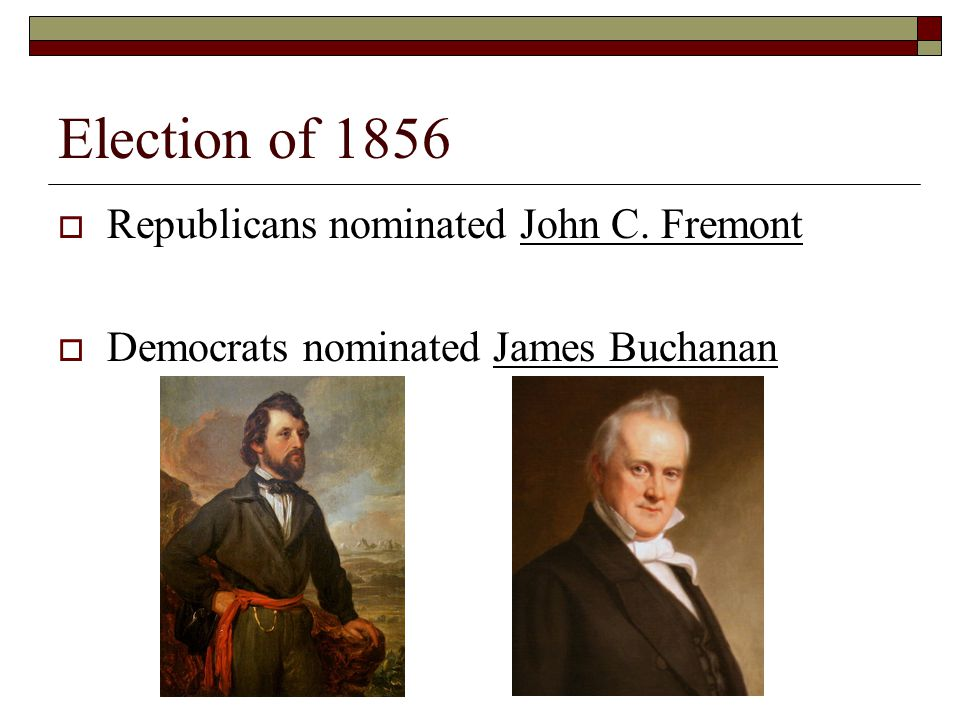 Election of 1856 Republicans nominated John C. Fremont