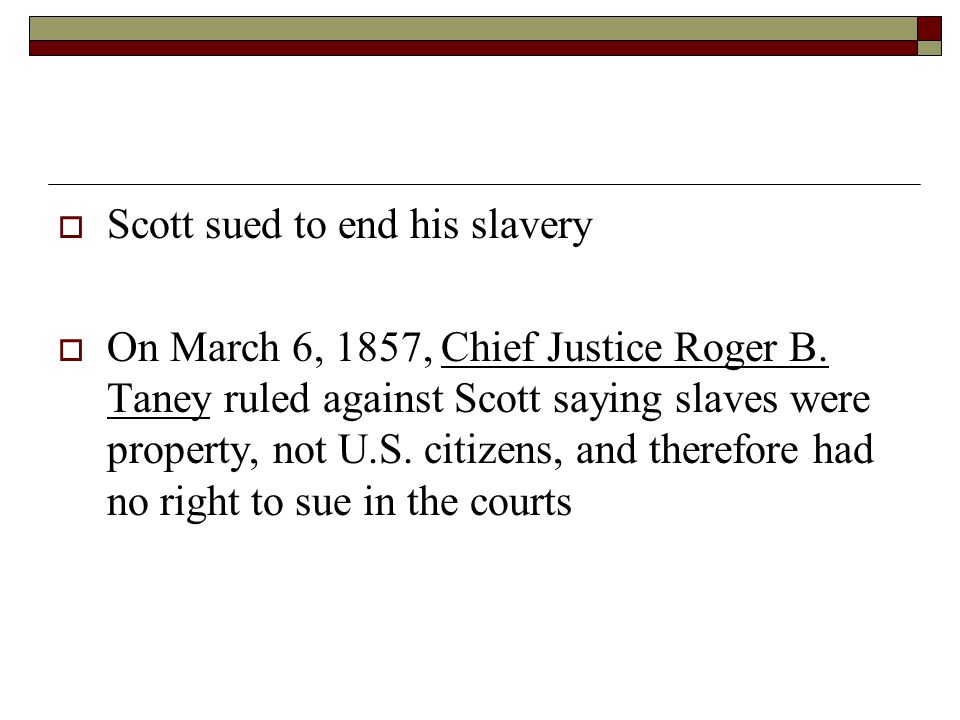 Scott sued to end his slavery