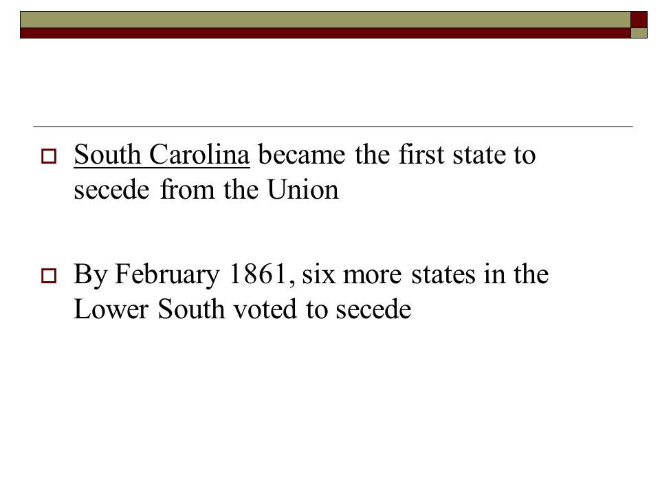 South Carolina became the first state to secede from the Union