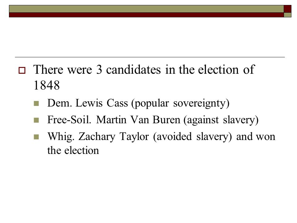 There were 3 candidates in the election of 1848