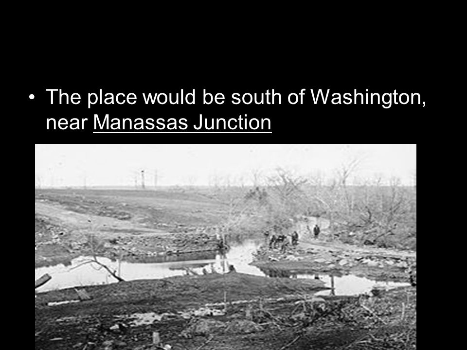 The place would be south of Washington, near Manassas Junction