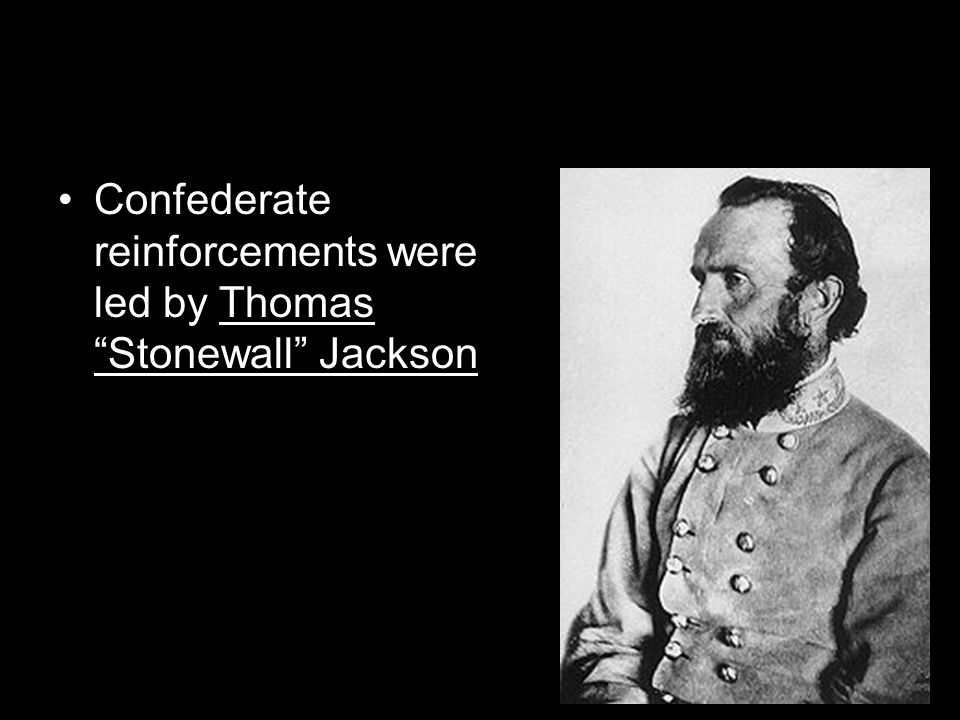 Confederate reinforcements were led by Thomas Stonewall Jackson