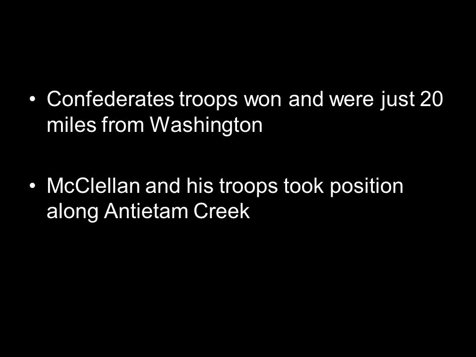 Confederates troops won and were just 20 miles from Washington