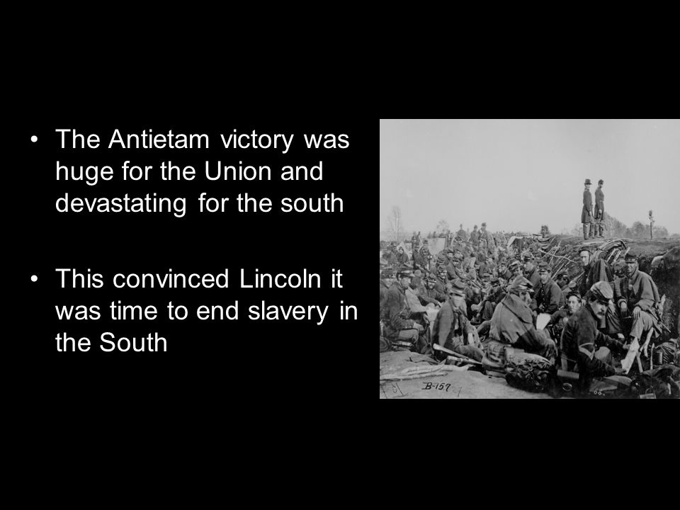 The Antietam victory was huge for the Union and devastating for the south