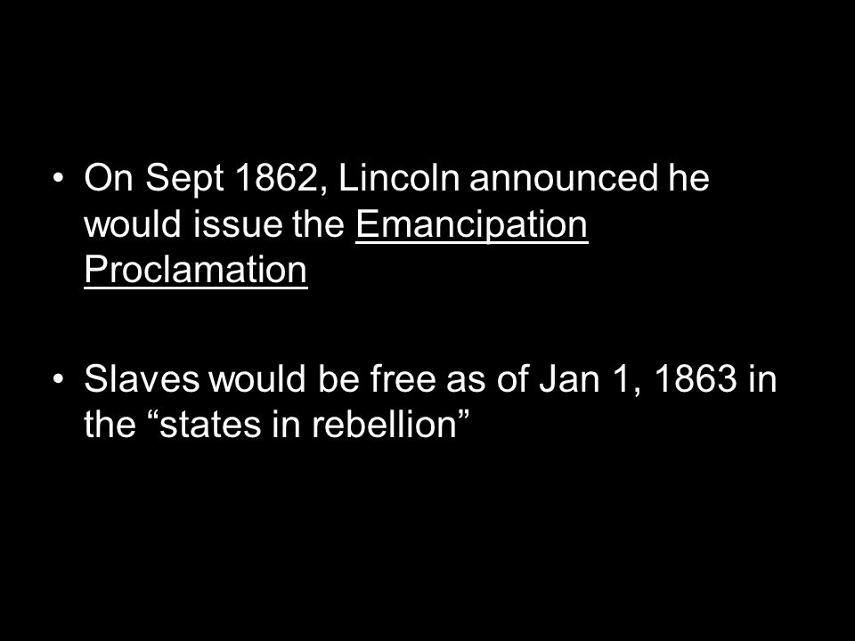 On Sept 1862, Lincoln announced he would issue the Emancipation Proclamation