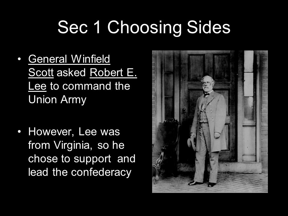 Sec 1 Choosing Sides General Winfield Scott asked Robert E. Lee to command the Union Army.