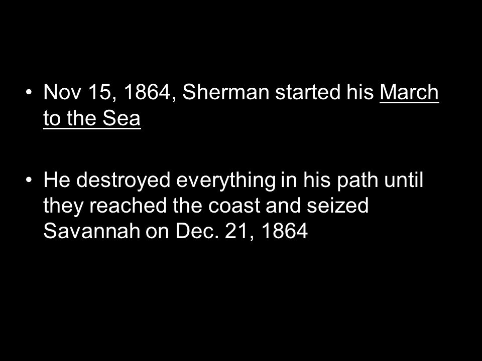 Nov 15, 1864, Sherman started his March to the Sea