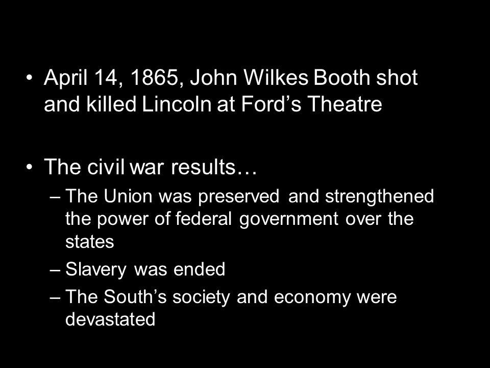April 14, 1865, John Wilkes Booth shot and killed Lincoln at Ford's Theatre