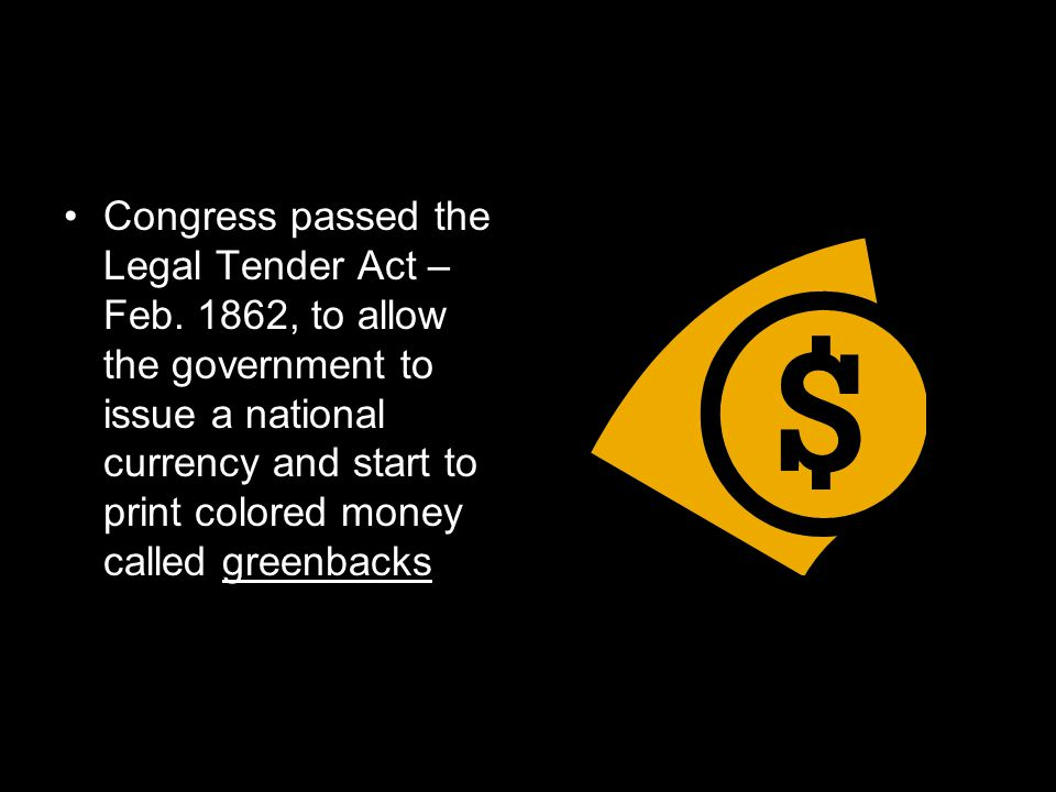 Congress passed the Legal Tender Act – Feb