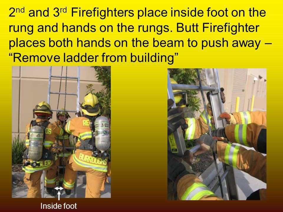 2nd and 3rd Firefighters place inside foot on the