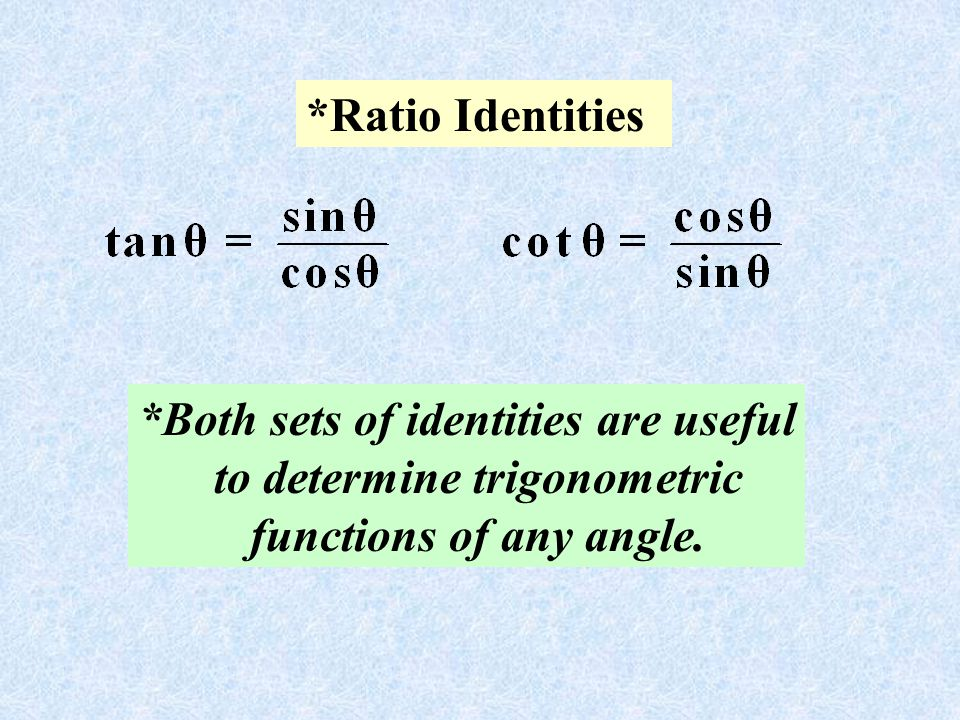 *Both sets of identities are useful to determine trigonometric