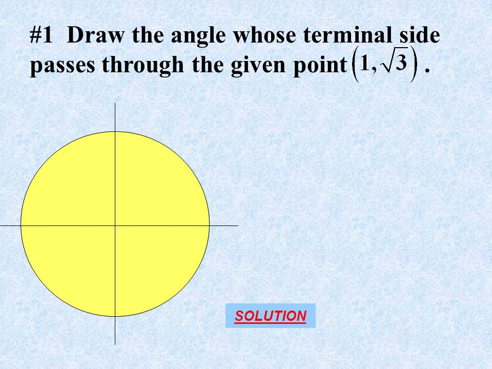 #1 Draw the angle whose terminal side passes through the given point .