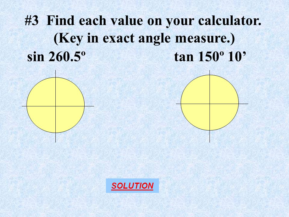#3 Find each value on your calculator. (Key in exact angle measure.)