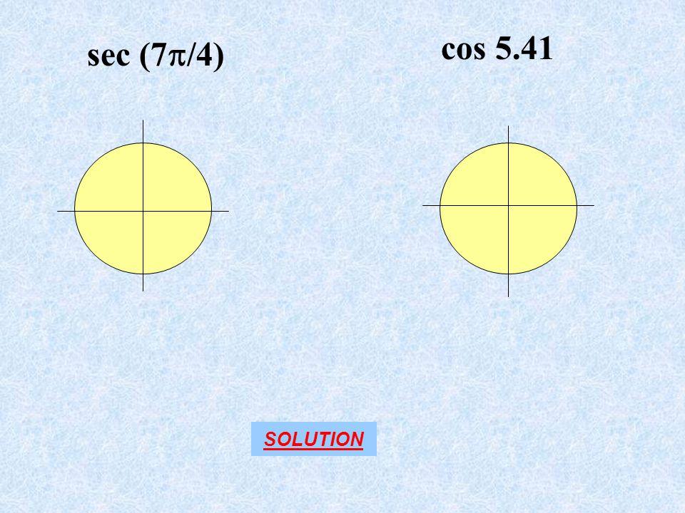 cos 5.41 sec (7/4) SOLUTION
