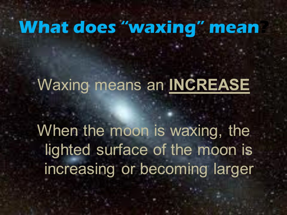 What does waxing mean