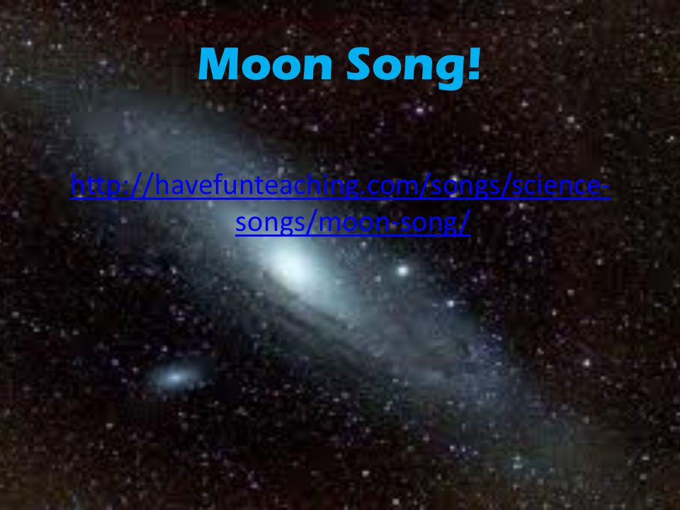 Moon Song! http://havefunteaching.com/songs/science-songs/moon-song/