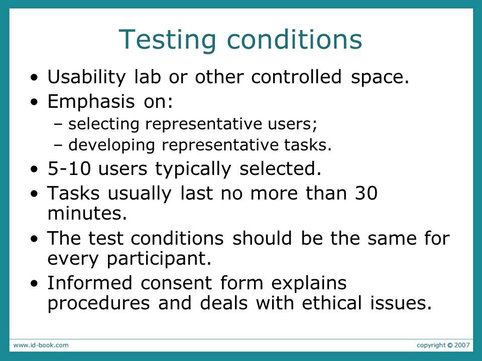 Testing conditions Usability lab or other controlled space.