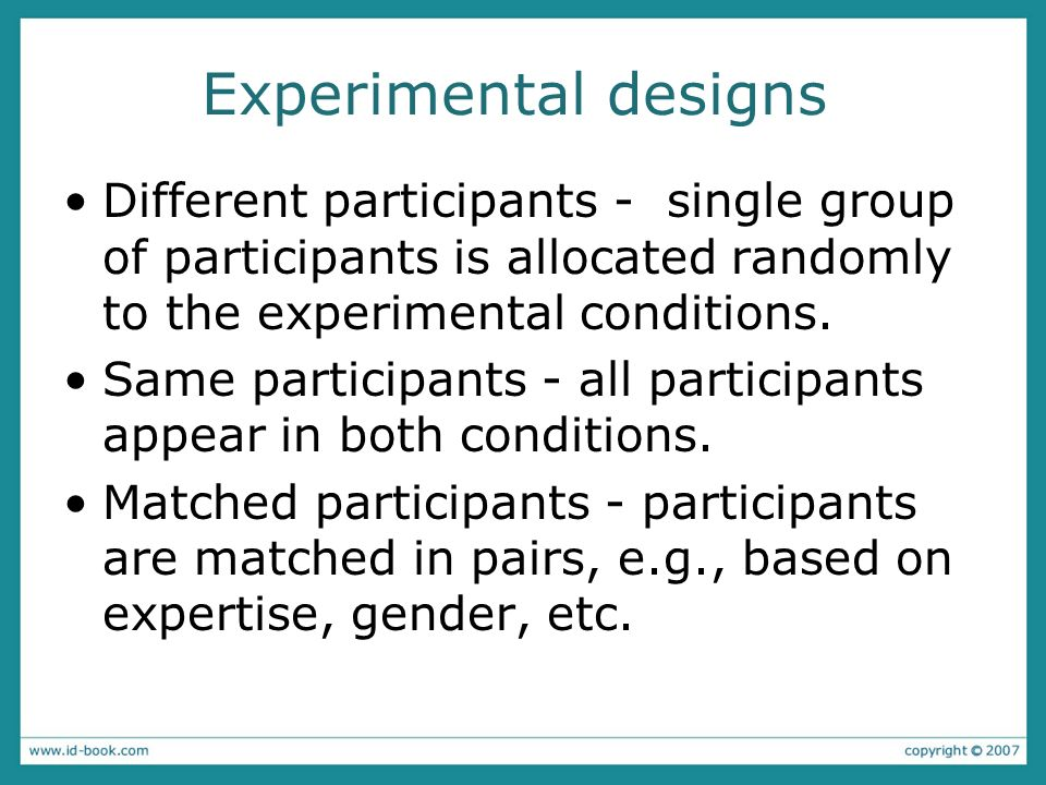 Experimental designs Different participants - single group of participants is allocated randomly to the experimental conditions.