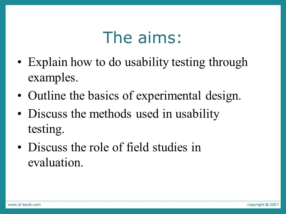 The aims: Explain how to do usability testing through examples.