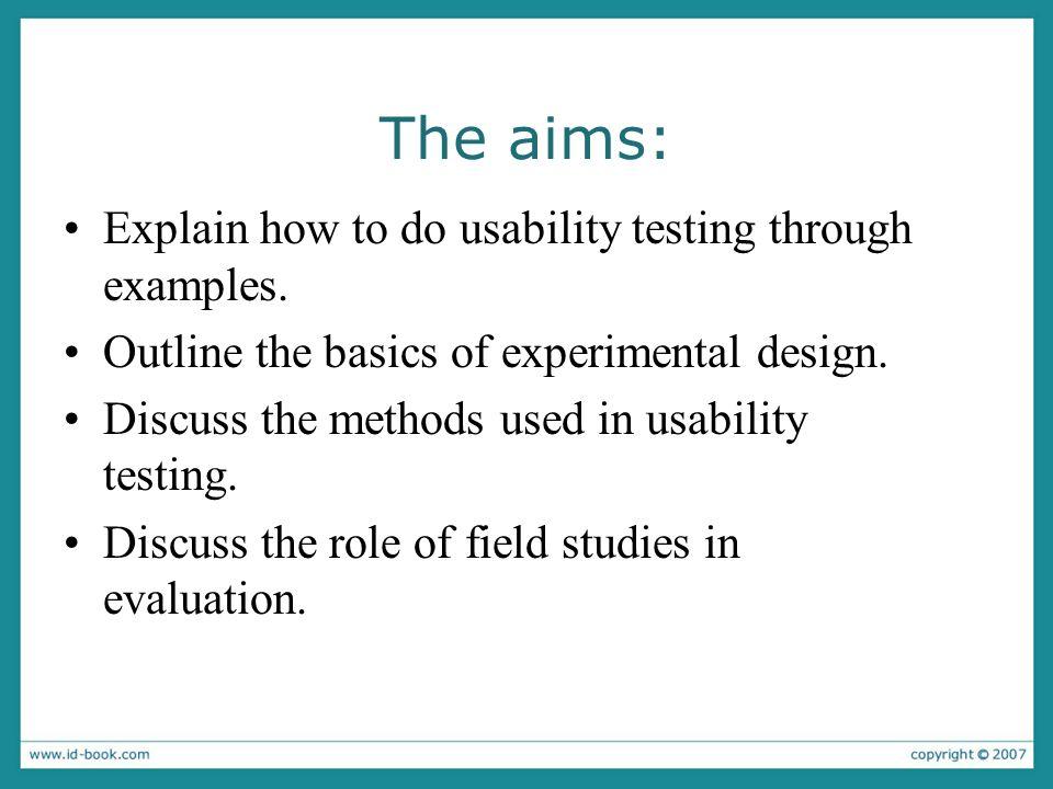 The aims: Explain how to do usability testing through examples.