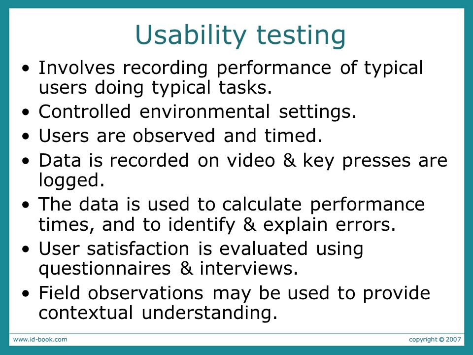 Usability testing Involves recording performance of typical users doing typical tasks. Controlled environmental settings.