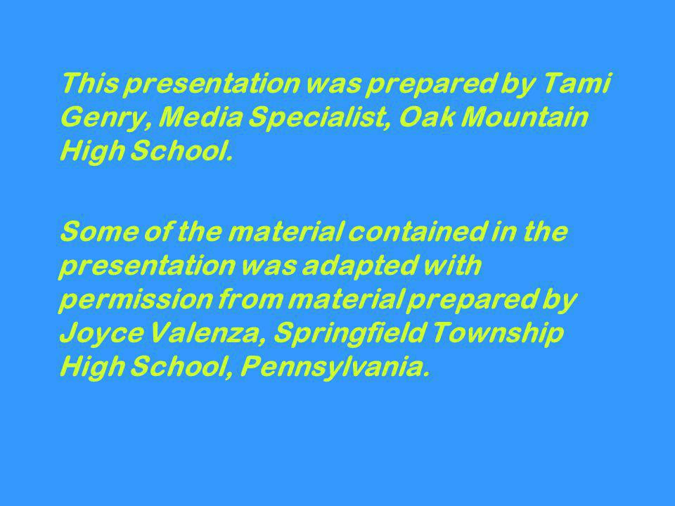 This presentation was prepared by Tami Genry, Media Specialist, Oak Mountain High School.