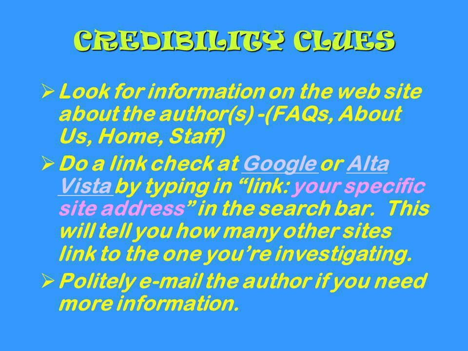CREDIBILITY CLUES Look for information on the web site about the author(s) -(FAQs, About Us, Home, Staff)