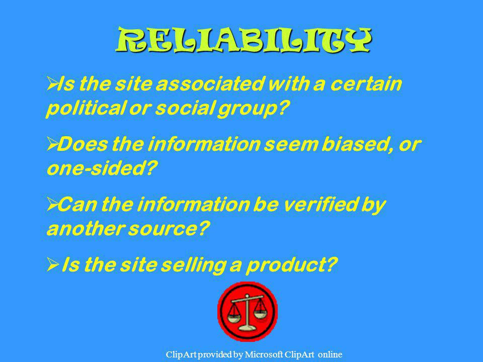 RELIABILITY Is the site associated with a certain political or social group Does the information seem biased, or one-sided