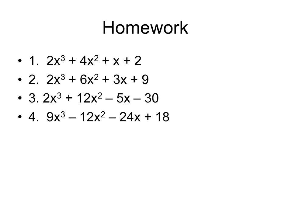 Homework 1. 2x3 + 4x2 + x + 2 2. 2x3 + 6x2 + 3x + 9
