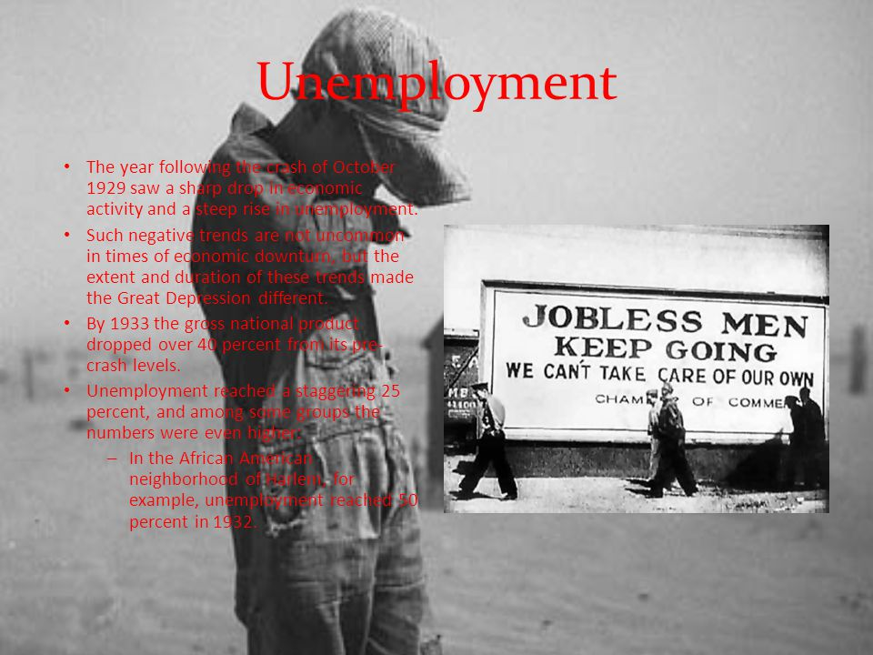Unemployment The year following the crash of October 1929 saw a sharp drop in economic activity and a steep rise in unemployment.