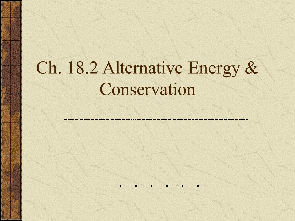Ch. 18.2 Alternative Energy & Conservation