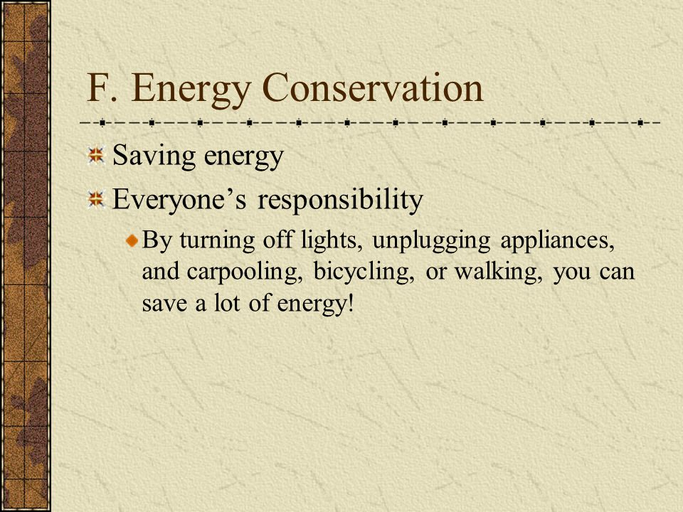 F. Energy Conservation Saving energy Everyone's responsibility